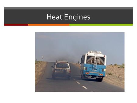 Heat Engines. The Heat Engine  A heat engine typically uses energy provided in the form of heat to do work and then exhausts the heat which cannot.
