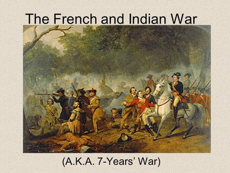 The French and Indian War (A.K.A. 7-Years' War). Tension between England and France 1. The tensions are mostly about the land west of the English settlement.