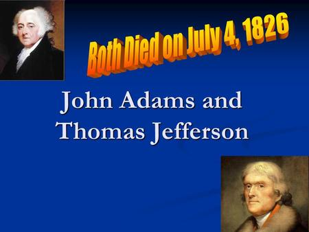 John Adams and Thomas Jefferson. John Adams Lawyer that defended the British soldiers accused of murder in the Boston Massacre Signer of the Declaration.