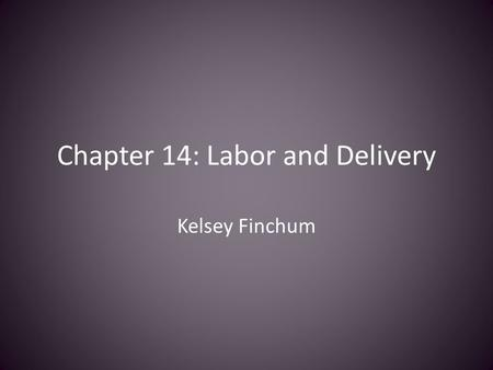 "Chapter 14: Labor and Delivery Kelsey Finchum. What to be concerned about? ""Bloody show"" which is a sign of cervix dilation, usually the color is light."