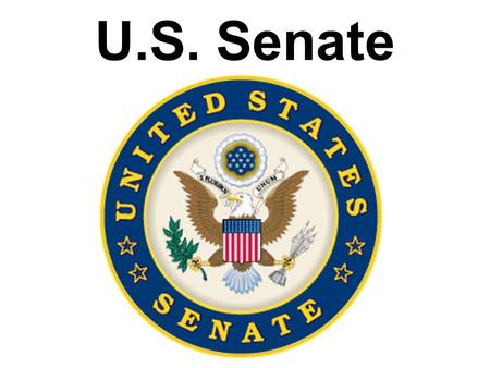 U.S. Senate. Basic Facts on the U.S. Senate Qualifications of Members: 1. 30 years or older 2. U.S. Citizen for 9 years prior to election 3. Resident.