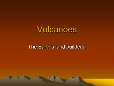 Volcanoes The Earth's land builders.. What is a volcano? The land around an opening in Earth's crust where molten rock exits the earth.