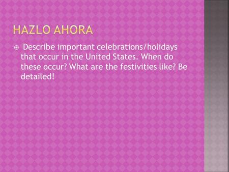  Describe important celebrations/holidays that occur in the United States. When do these occur? What are the festivities like? Be detailed!