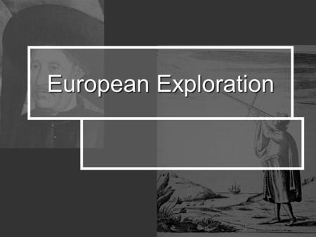 European Exploration. What did Europe want? spread Christianity spread Christianity gain territory gain territory get rich get rich.