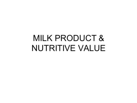 MILK PRODUCT & NUTRITIVE VALUE. Composition of Milk - US Cows Average (%)Range (%) ComponentHolsteinAll breeds Water87.582-91 Fat3.72.5-6.0 Solids-not.