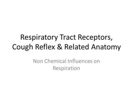 Respiratory Tract Receptors, Cough Reflex & Related Anatomy Non Chemical Influences on Respiration.