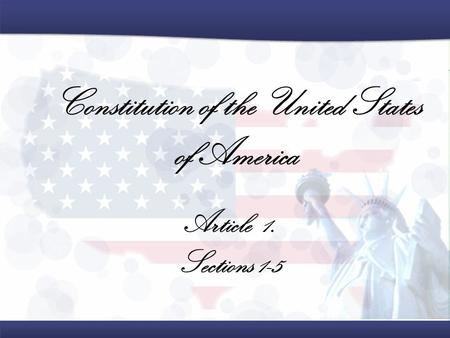 Constitution of the United States of America Article 1. Sections 1-5.