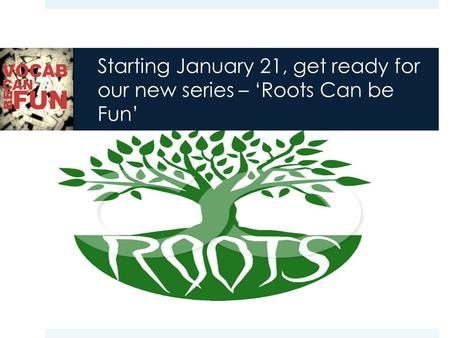 Starting January 21, get ready for our new series – 'Roots Can be Fun'