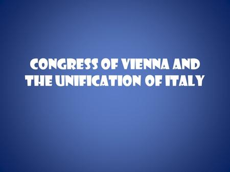 Congress of Vienna and the Unification of Italy. Congress of Vienna A meeting of Royalty held in Vienna, Austria. September 1814 through June 1815 The.