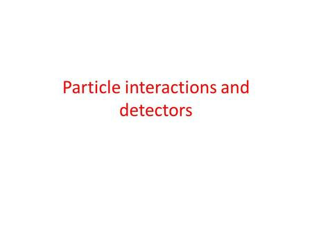Particle interactions and detectors