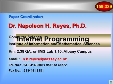 159.339 Internet Programming Paper Coordinator: Dr. Napoleon H. Reyes, Ph.D. Computer Science Institute of Information and Mathematical Sciences Rm. 2.38.