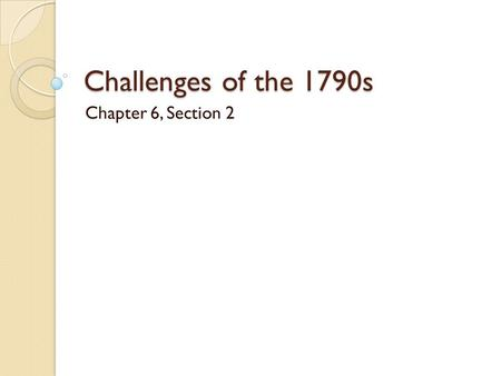 Challenges of the 1790s Chapter 6, Section 2. France in 1790 Overthrow of the French monarchy ◦ Monarchy – a type of government where there is a sovereign.