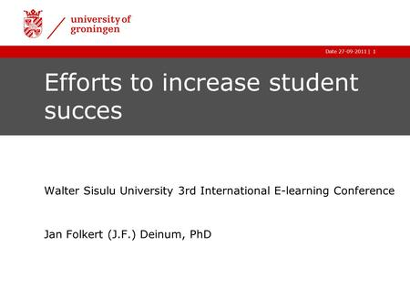 |Date 27-09-2011 Efforts to increase student succes Walter Sisulu University 3rd International E-learning Conference Jan Folkert (J.F.) Deinum, PhD 1.