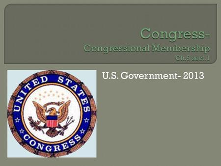 U.S. Government- 2013. What do you know about Congress? List 3 things: