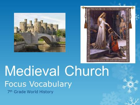 Medieval Church Focus Vocabulary 7 th Grade World History.