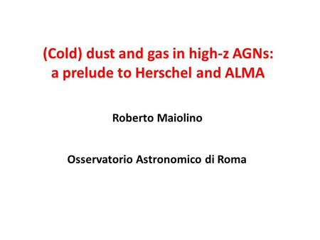 (Cold) dust and gas in high-z AGNs: a prelude to Herschel and ALMA Roberto Maiolino Osservatorio Astronomico di Roma.
