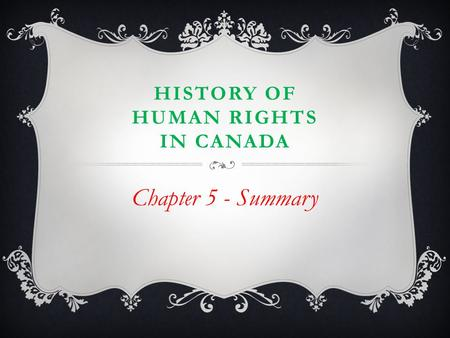 HISTORY OF HUMAN RIGHTS IN CANADA Chapter 5 - Summary.