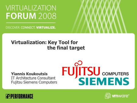 Virtualization: Key Tool for the final target Yiannis Koukoutsis IT Architecture Consultant Fujitsu Siemens Computers.