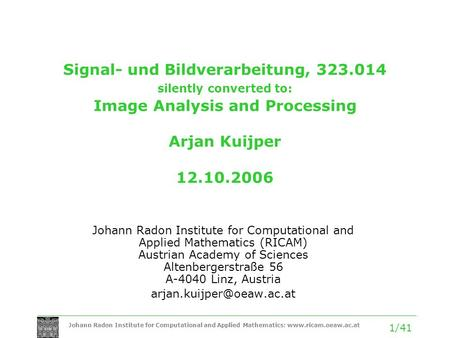Johann Radon Institute for Computational and Applied Mathematics: www.ricam.oeaw.ac.at 1/41 Signal- und Bildverarbeitung, 323.014 silently converted to: