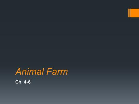 Animal Farm Ch. 4-6. Animal Farm – Ch. 4-6  Create a title for each chapter, as I did for Ch. 1-3.  Think about… what is the purpose of the whole chapter?