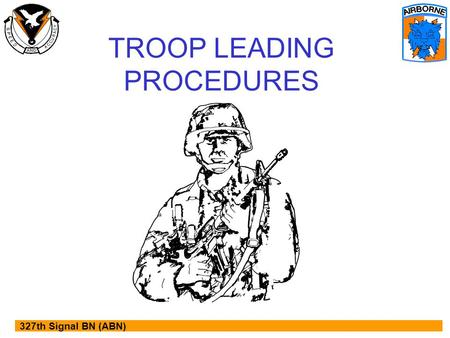 327th Signal BN (ABN) TROOP LEADING PROCEDURES. 327th Signal BN (ABN) REFERENCES FM 7-8 FM 25-101.