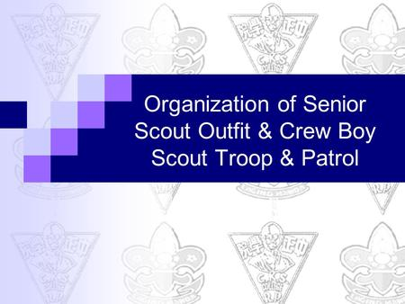 Organization of Senior Scout Outfit & Crew Boy Scout Troop & Patrol