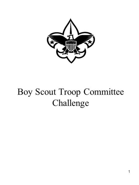 1 Boy Scout Troop Committee Challenge. 2 Agenda Introductions Mission, Aims & Methods of Scouting Structure of Scouting Organization (Putting the Pieces.