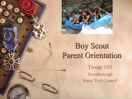 Boy Scout Parent Orientation Troop 101 Northborough Knox Trail Council.