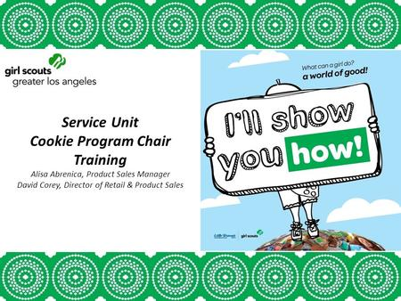 Service Unit Cookie Program Chair <strong>Training</strong> Alisa Abrenica, Product Sales Manager David Corey, Director of Retail & Product Sales.