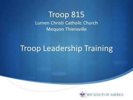 Troop 815 Lumen Christi Catholic Church Mequon Thiensville Troop Leadership Training.
