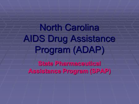 North Carolina AIDS Drug Assistance Program (ADAP) State Pharmaceutical Assistance Program (SPAP)