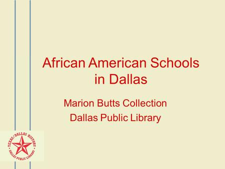 African American Schools in Dallas Marion Butts Collection Dallas Public Library.