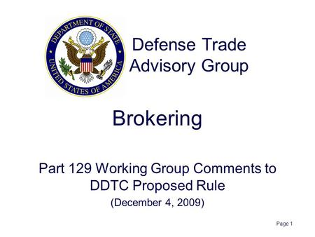 Page 1 Brokering Part 129 Working Group Comments to DDTC Proposed Rule (December 4, 2009) Defense Trade Advisory Group.