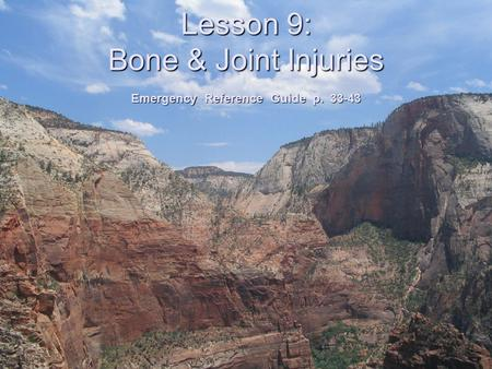 Lesson 9: Bone & Joint Injuries Emergency Reference Guide p. 33-43.