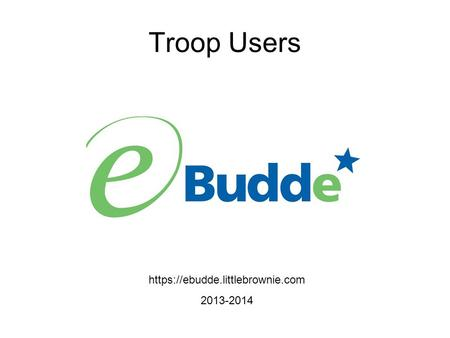 Https://ebudde.littlebrownie.com 2013-2014 Troop Users.