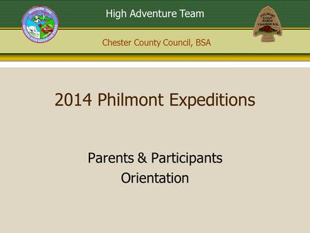 Chester County Council, BSA High Adventure Team 2014 Philmont Expeditions Parents & Participants Orientation.