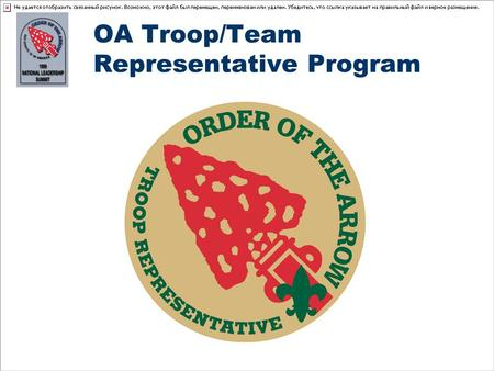 "OA Troop/Team Representative Program. ""Let it be remembered that the Order of the Arrow was created to help the unit - to help it present its membership."