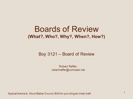 Robert Raffel, 1 Boards of Review (What?, Who?, Why?, When?, How?) Boy 3121 – Board of Review Special thanks to Mount Baker Council,