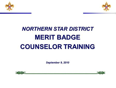 NORTHERN STAR DISTRICT MERIT BADGE COUNSELOR TRAINING September 9, 2010.