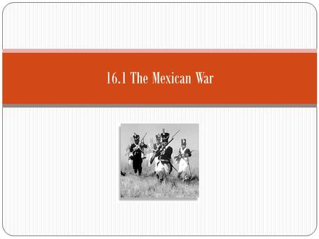 16.1 The Mexican War. Fighting Breaks Out The border conflict arose from tensions between Mexico and the United States after the annexation of Texas and.