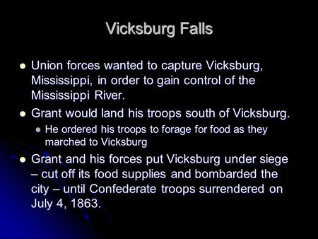Vicksburg Falls Union forces wanted to capture Vicksburg, Mississippi, in order to gain control of the Mississippi River. Union forces wanted to capture.