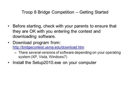 Troop 8 Bridge Competition – Getting Started Before starting, check with your parents to ensure that they are OK with you entering the contest and downloading.