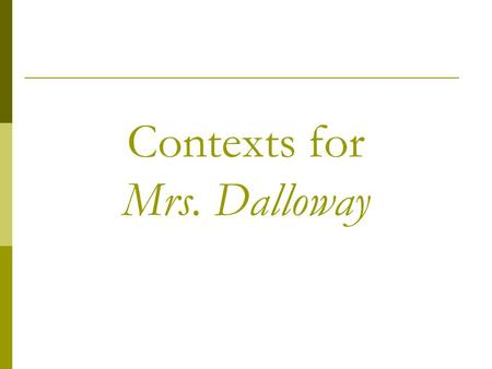 "Contexts for Mrs. Dalloway. Freud, ""Mourning and Melancholia"" (1917)Mourning and Melancholia Mourning  [T]he reaction of the loss of a loved person,"