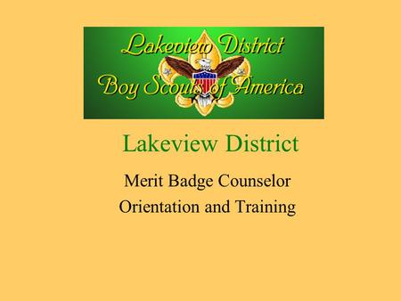 Lakeview District Merit Badge Counselor Orientation and Training.