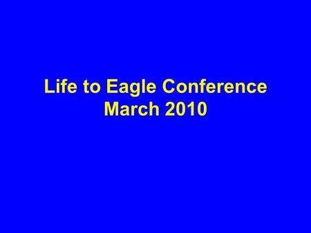Life to Eagle Conference March 2010. Presented by Michael Cox Sandia District Advancement Committee Chairman With Thanks to John Varney.