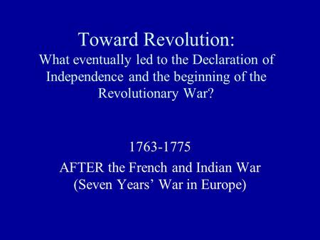 AFTER the French and Indian War (Seven Years' War in Europe)