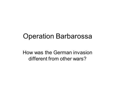 Operation Barbarossa How was the German invasion different from other wars?