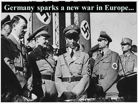 Germany sparks a new war in Europe.... The Start.. Germany's invasion spread Planned to take over Poland (belonged to Germany before WW1) Great Britain.