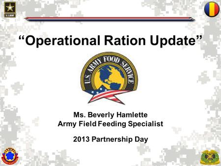 """Operational Ration Update"" Ms. Beverly Hamlette Army Field Feeding Specialist 2013 Partnership Day."