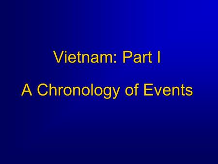 Vietnam: Part I A Chronology of Events. The War in Southeast Asia Background  America's most unpopular war  America's longest and most expensive war.